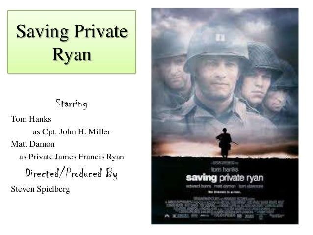 Saving Private     Ryan            StarringTom Hanks      as Cpt. John H. MillerMatt Damon  as Private James Francis Ryan ...