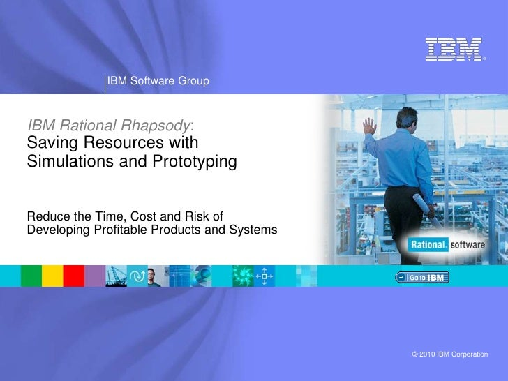 IBM Rational Rhapsody:Saving Resources with Simulations and Prototyping<br />Reduce the Time, Cost and Risk of Developing ...