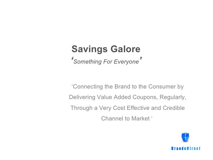 Savings Galore ' Something For Everyone ' <ul><ul><ul><ul><ul><li>' Connecting the Brand to the Consumer by Delivering Val...