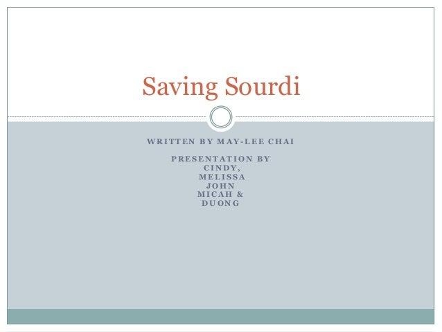 Saving Sourdi WRITTEN BY MAY-LEE CHAI PRESENTATION BY CINDY, MELISSA JOHN MICAH & DUONG