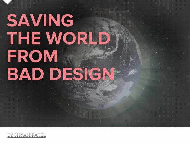 Saving the World From Bad Design