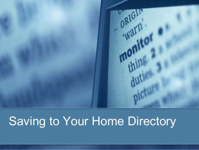 Saving to Your Home Directory