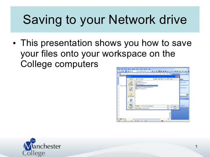 Saving to your Network drive <ul><li>This presentation shows you how to save your files onto your workspace on the College...