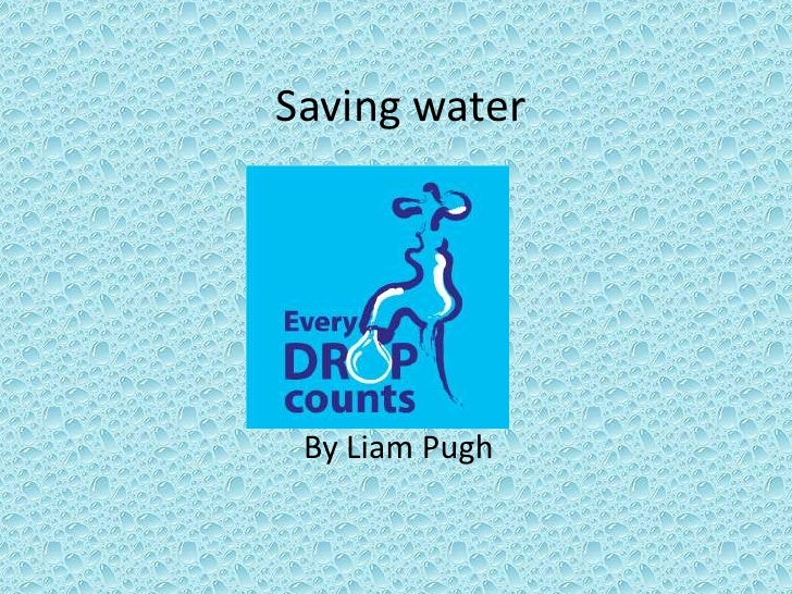 Saving water<br />By Liam Pugh<br />