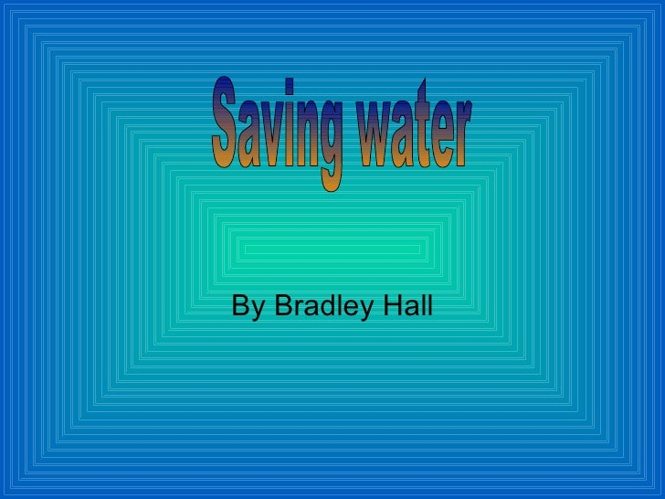 By Bradley Hall Saving water