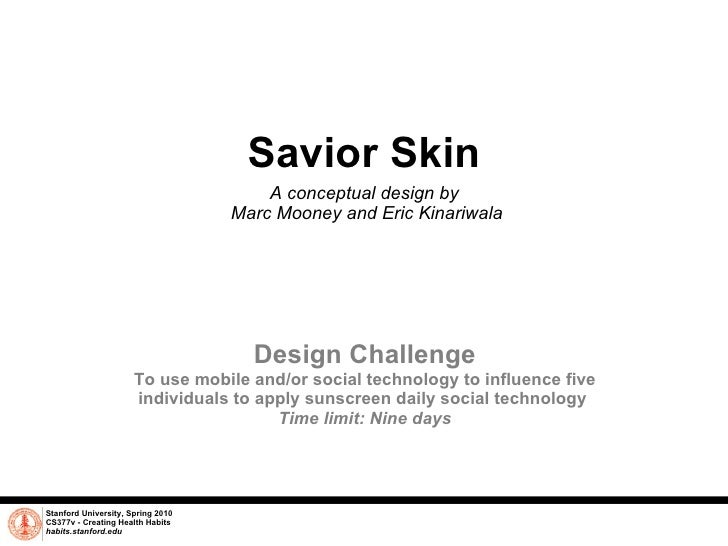 Savior Skin A conceptual design by  Marc Mooney and Eric Kinariwala Stanford University, Spring 2010 CS377v - Creating Hea...