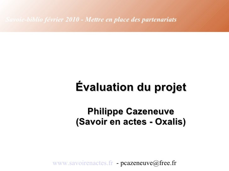 Évaluation du projet Philippe Cazeneuve (Savoir en actes - Oxalis) www.savoirenactes.fr   - pcazeneuve@free.fr Savoie-bib...