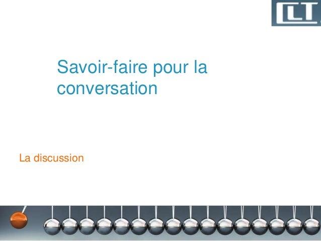 Savoir-faire pour la       conversationLa discussion