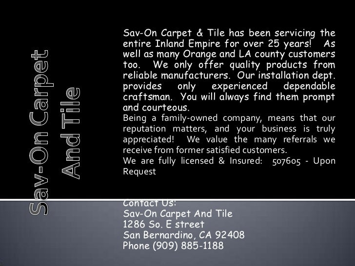 Sav-On Carpet & Tile has been servicing theentire Inland Empire for over 25 years! Aswell as many Orange and LA county cus...