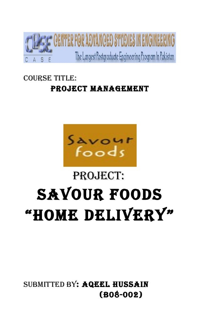 """Course TiTle: ProjeCT ManageMenT ProjeCT: saVour FooDs """"HoMe DeliVerY"""" subMiTTeD bY: aqeel Hussain (b08-002)"""