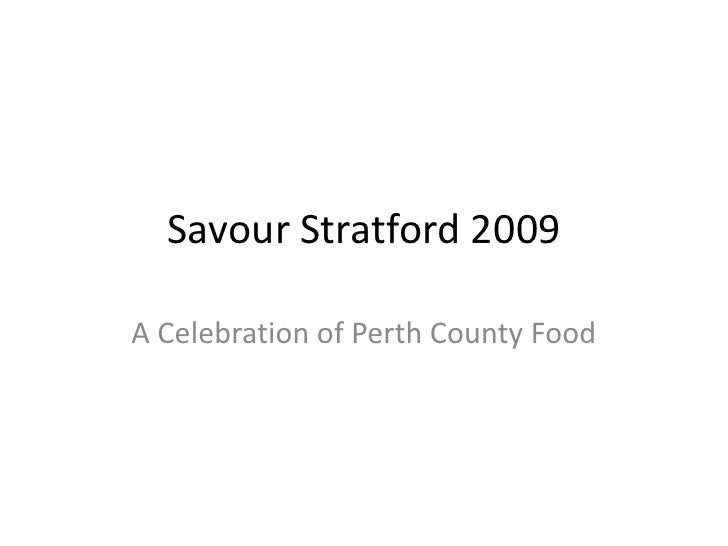 Savour Stratford 2009<br />A Celebration of Perth County Food<br />