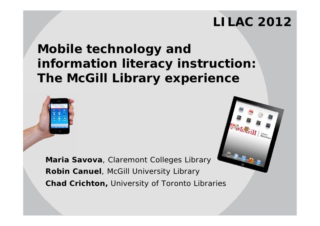 LILAC 2012Mobile technology andinformation literacy instruction:The McGill Library experience Maria Savova, Claremont Coll...
