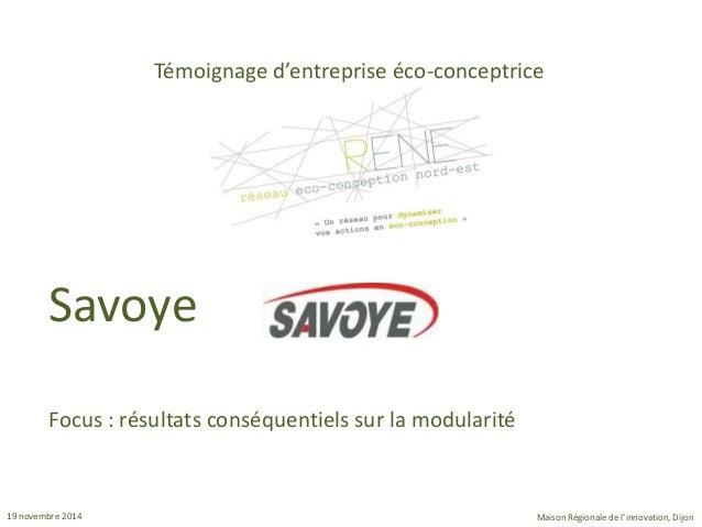 Témoignage d'entreprise éco-conceptrice  Savoye  Focus : résultats conséquentiels sur la modularité  19 novembre 2014 Mais...