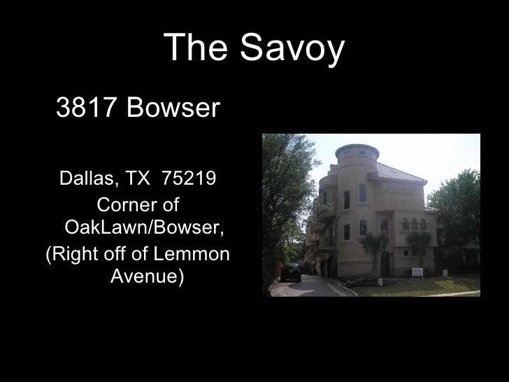 The Savoy <ul><li>3817 Bowser </li></ul><ul><li>Dallas, TX  75219 </li></ul><ul><li>Corner of OakLawn/Bowser,  </li></ul><...