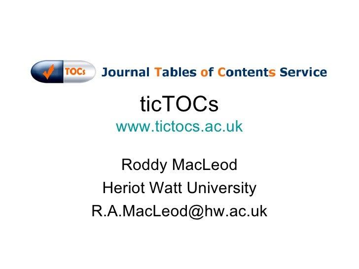 ticTOCs www.tictocs.ac.uk Roddy MacLeod Heriot Watt University [email_address]