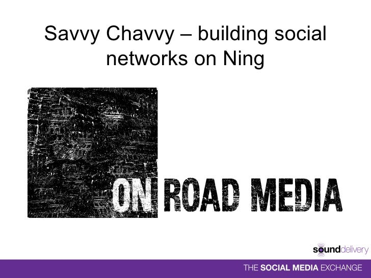 Savvy Chavvy - Building Social Networks On Ning