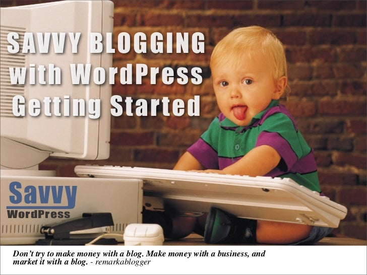 SAVV Y BLOGGINGwith WordPressGetting StartedWordPressDon't try to make money with a blog. Make money with a business, andm...