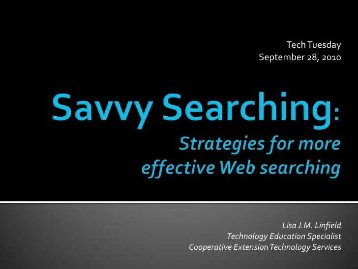 Tech Tuesday<br />September 28, 2010<br />Savvy Searching:Strategies for more effective Web searching<br />Lisa J.M. Linfi...