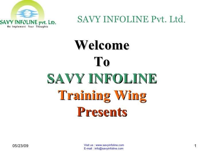SAVY INFOLINE Pvt. Ltd.                Welcome                   To            SAVY INFOLINE             Training Wing    ...