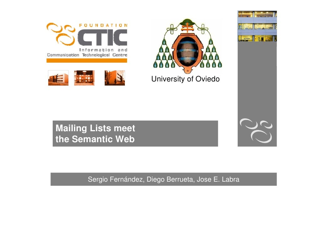 University of Oviedo     Mailing Lists meet the Semantic Web           Sergio Fernández, Diego Berrueta, Jose E. Labra