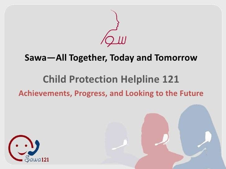 Sawa—All Together, Today and Tomorrow      Child Protection Helpline 121Achievements, Progress, and Looking to the Future