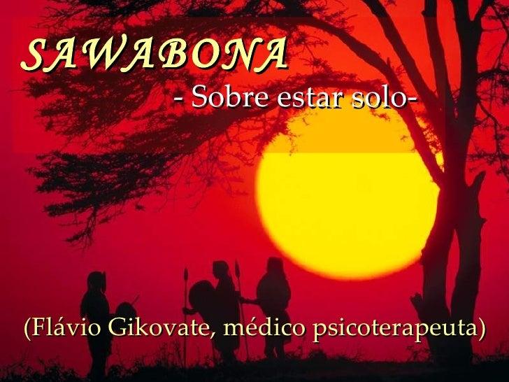SAWABONA   - Sobre estar solo-   (Flávio Gikovate, médico psicoterapeuta)