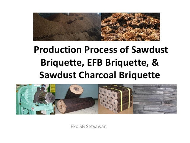 Production Process of Sawdust Briquette, EFB Briquette, & Sawdust Charcoal BriquetteSawdust Charcoal Briquette Eko SB Sety...