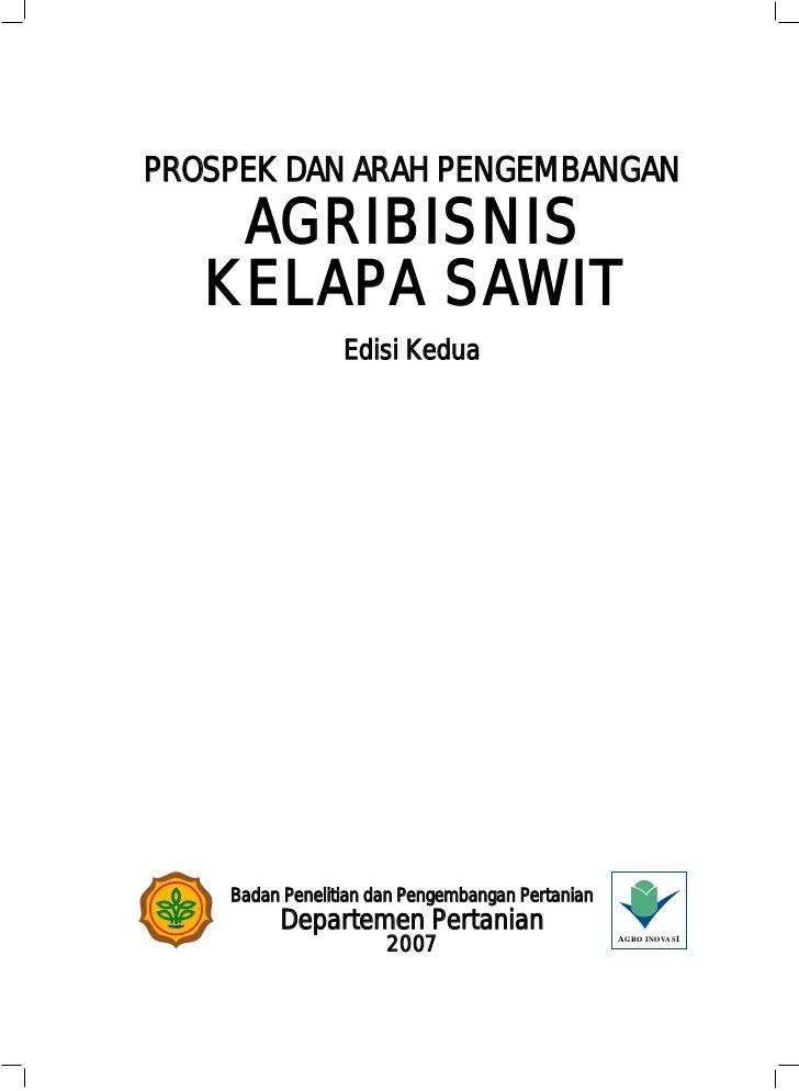 PROSPEK DAN ARAH PENGEMBANGAN    AGRIBISNIS   KELAPA SAWIT                 Edisi Kedua    Badan Penelitian dan Pengembanga...