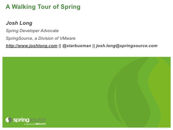 A Walking Tour of SpringJosh LongSpring Developer AdvocateSpringSource, a Division of VMwarehttp://www.joshlong.com || @st...