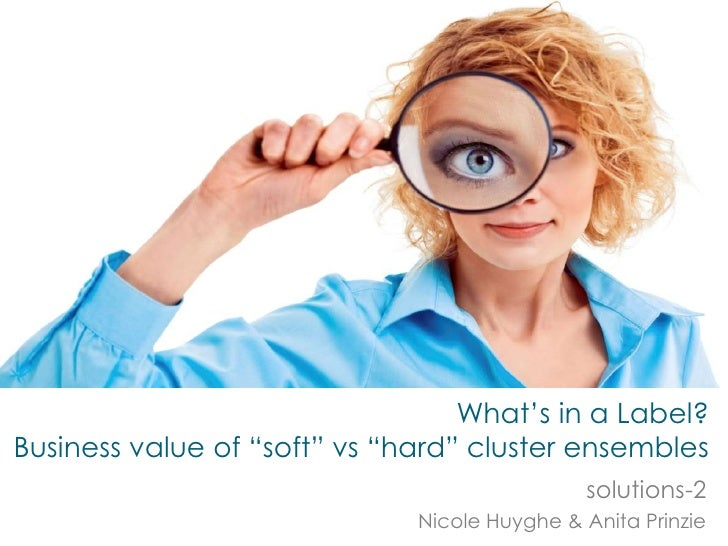 "What's in a Label?Business value of ""soft"" vs ""hard"" cluster ensembles                                              soluti..."