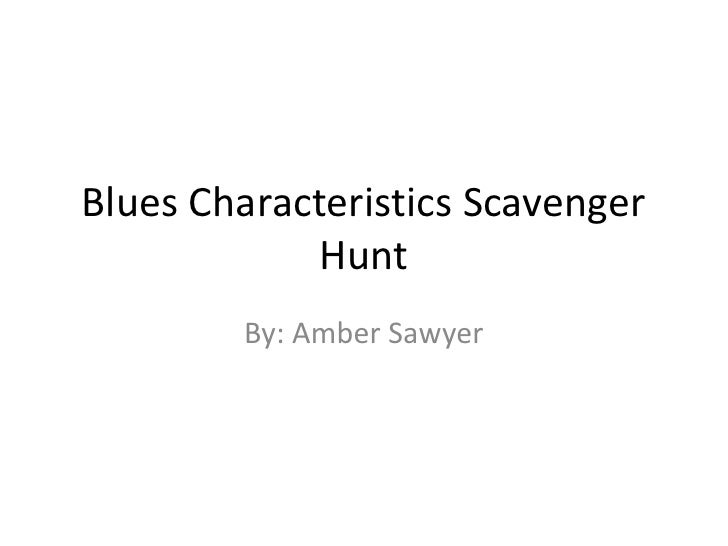 Blues Characteristics Scavenger Hunt<br />By: Amber Sawyer<br />