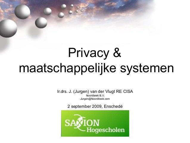 Privacy & maatschappelijke systemen Ir.drs. J. (Jurgen) van der Vlugt RE CISA Noordbeek B.V. Jurgen@Noordbeek.com 2 septem...