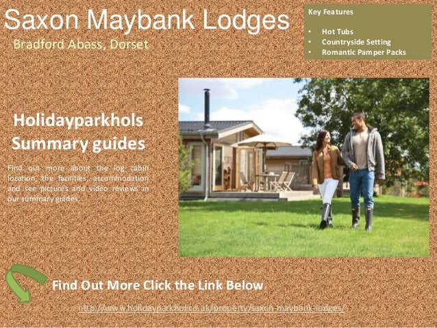 Saxon Maybank Lodges Bradford Abass, Dorset Key Features • Hot Tubs • Countryside Setting • Romantic Pamper Packs http://w...