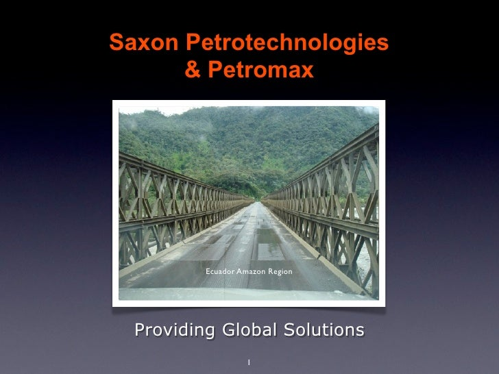 Saxon Petrotechnologies       & Petromax               Ecuador Amazon Region       Providing Global Solutions             ...
