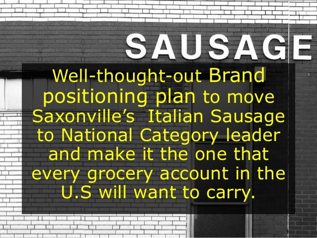 saxonville sausage company essay Saxonville sausage case problem/ opportunity statement ann banks, the product marketing director at saxonville sausage company, is faced with the challenge of figuring out how to position their italian sausage product in order to capture a larger market share of the growing sausage industry.