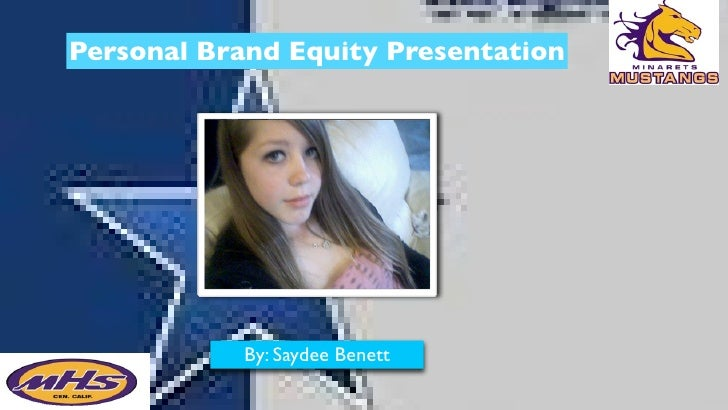 Personal Brand Equity Presentation                 By: Saydee Benett