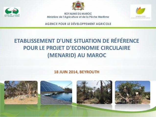 ETABLISSEMENT D'UNE SITUATION DE RÉFÉRENCE POUR LE PROJET D'ECONOMIE CIRCULAIRE (MENARID) AU MAROC 18 JUIN 2014, BEYROUTH ...