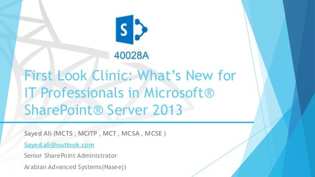 First Look Clinic: What's New for IT Professionals in Microsoft® SharePoint® Server 2013 Sayed Ali (MCTS , MCITP , MCT , M...