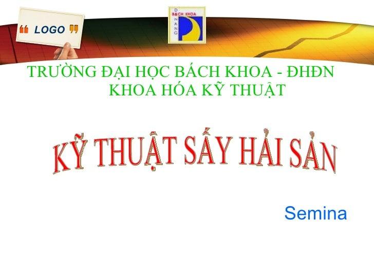 TRƯỜNG ĐẠI HỌC BÁCH KHOA - ĐHĐN   KHOA HÓA KỸ THUẬT KỸ THUẬT SẤY HẢI SẢN Semina