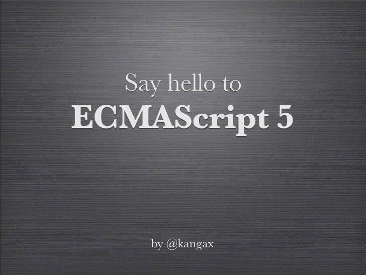 Say Hello To Ecmascript 5