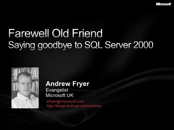 Andrew Fryer Evangelist Microsoft UK [email_address]   http://blogs.technet.com/andrew