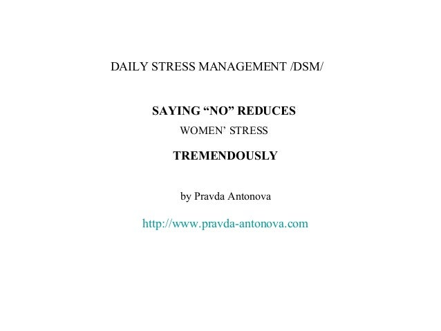 "DAILY STRESS MANAGEMENT /DSM/     SAYING ""NO"" REDUCES          WOMEN' STRESS         TREMENDOUSLY          by Pravda Anton..."