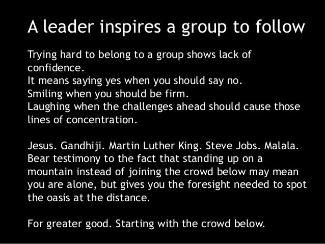 A leader inspires a group to follow Trying hard to belong to a group shows lack of confidence. It means saying yes when yo...