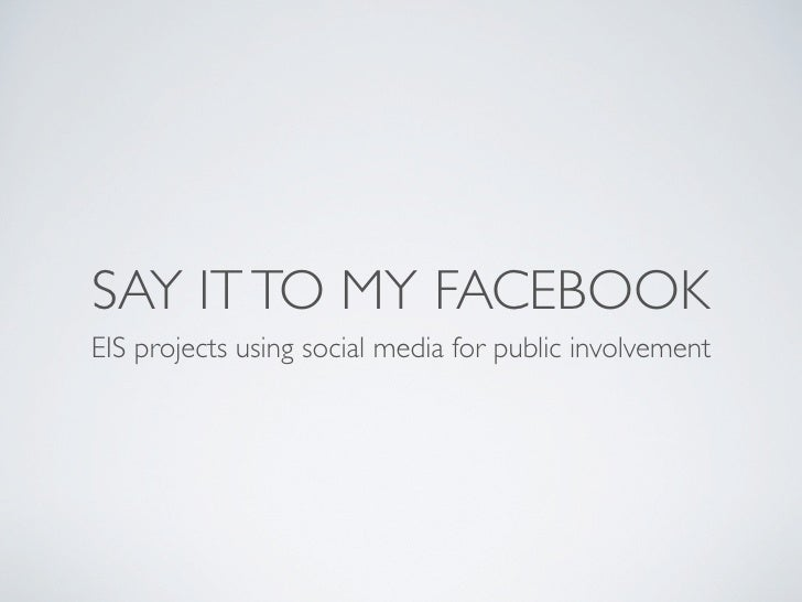 SAY IT TO MY FACEBOOK EIS projects using social media for public involvement