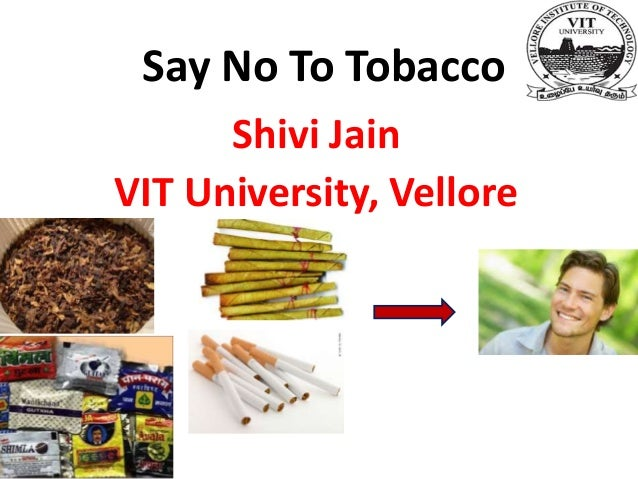 Say No To Tobacco      Shivi JainVIT University, Vellore