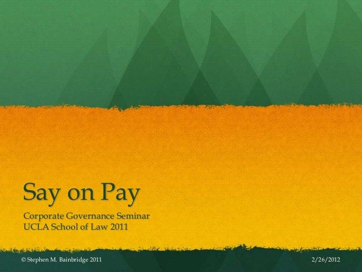 Say on PayCorporate Governance SeminarUCLA School of Law 2011© Stephen M. Bainbridge 2011   2/26/2012