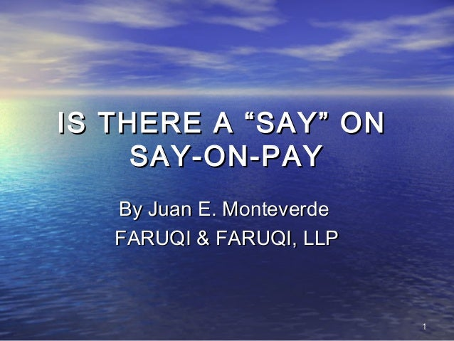 "IS THERE A ""SAY"" ON SAY-ON-PAY By Juan E. Monteverde FARUQI & FARUQI, LLP  1"