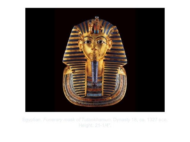 "Copyright ©2012 Pearson Inc.Egyptian. Funerary mask of Tutankhamun. Dynasty 18, ca. 1327 BCE.Height: 21-1/4""."