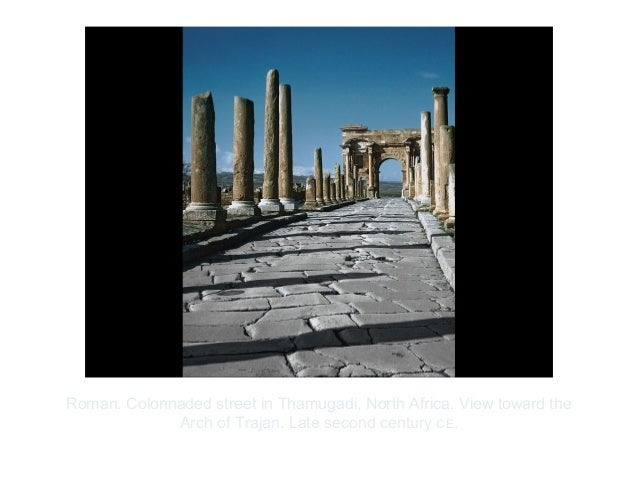 Copyright ©2012 Pearson Inc.Roman. Colonnaded street in Thamugadi, North Africa. View toward theArch of Trajan. Late secon...