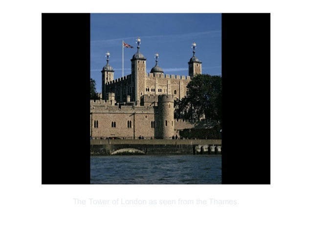 Copyright ©2012 Pearson Inc.The Tower of London as seen from the Thames.
